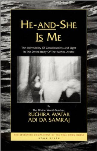 He and She is Me: The Seventeen Companions of the True Dawn Horse, Book Seven the Indivisibility of Consciousness and Light in the Divine Body of the Ruchira Avatar - Seventeen Companions of the True Dawn Horse S. (Paperback)
