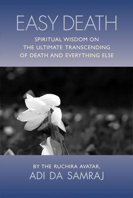 Easy Death: Spiritual Wisdom on the Ultimate Transcending of Death and Everything Else (Paperback)
