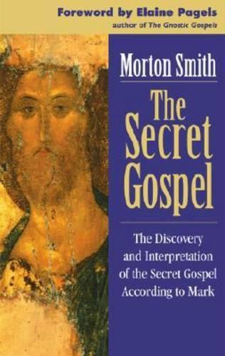Secret Gospel: Discovery and Interpretation of the Secret Gospel According to Mark (Paperback)