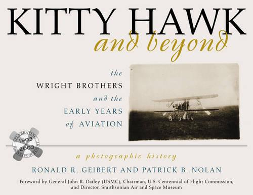 Kitty Hawk and Beyond: The Wright Brothers and the Early Years of Aviation: A Photographic History (Paperback)