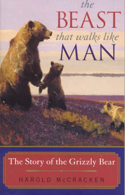 The Beast That Walks Like Man: The Story of the Grizzly Bear (Paperback)