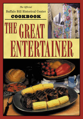 The Great Entertainer Cookbook: Recipes from the Buffalo Bill Historical Center (Hardback)