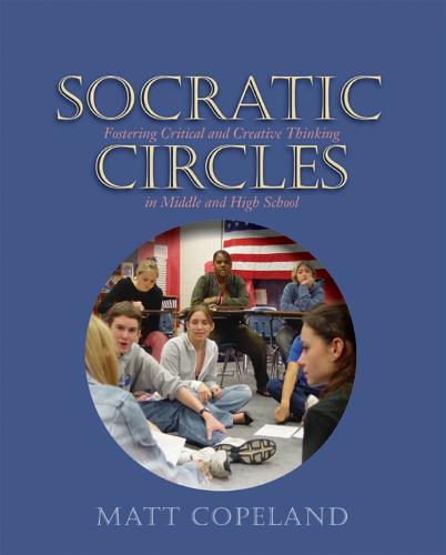 Socratic Circles: Fostering Critical and Creative Thinking in Middle and High School (Paperback)