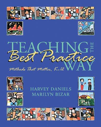 Teaching the Best Practice Way: Methods That Matter, K-12 (Paperback)