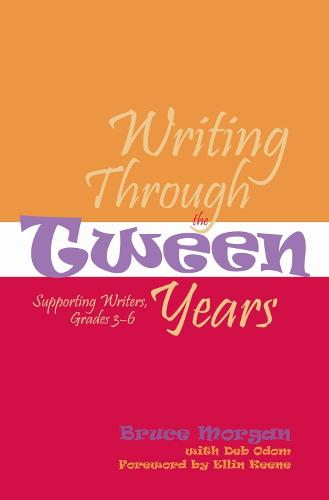 Writing Through the Tween Years: Supporting Writers, Grades 3-6 (Paperback)