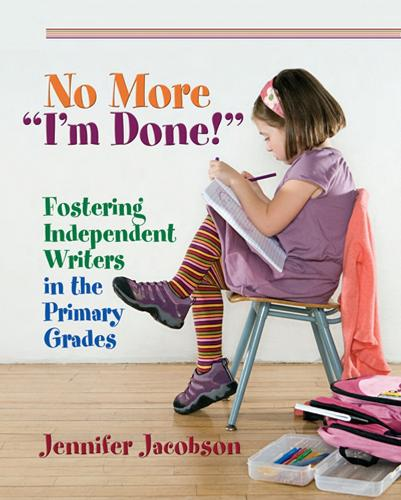 """No More """"I'm Done!: Fostering Independent Writers in the Primary Grades (Paperback)"""