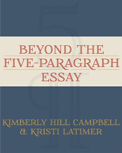 Beyond the Five-Paragraph Essay (Paperback)