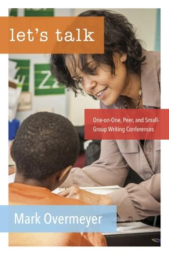 Lets Talk: One-on-One, Peer, and Small-Group Writing Conferences (Paperback)