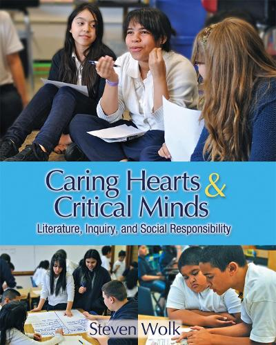 Caring Hearts & Critical Minds: Literature, Inquiry and Social Responsibility (Paperback)