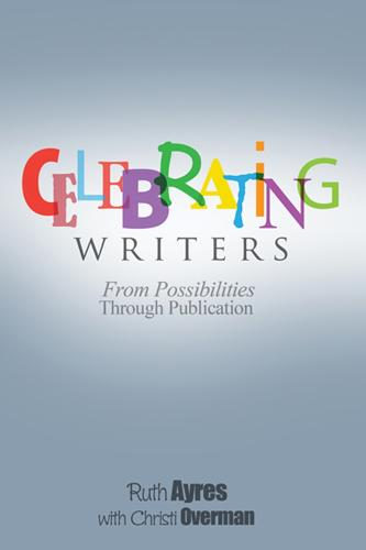 Celebrating Writers: From Possibilities to Publication (Paperback)