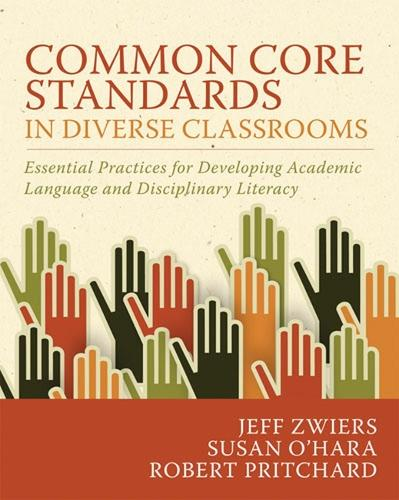 Common Core Standards in Diverse Classrooms: Essential Practices for Developing Academic Language and Disciplinary Literacy (Paperback)