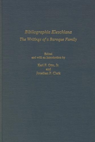 Bibliographia Kleschiana: The Writings of a Baroque Family - Studies in German Literature, Linguistics, and Culture (Hardback)