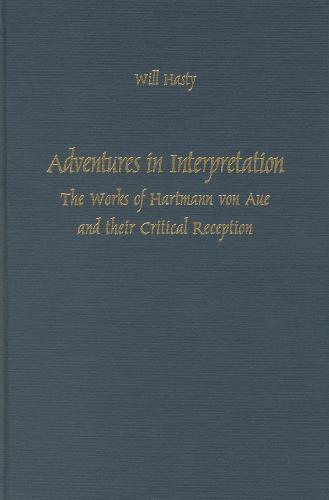 Adventures in Interpretation: The Works of Hartmann von Aue and their Critical Reception - Literary Criticism in Perspective (Hardback)