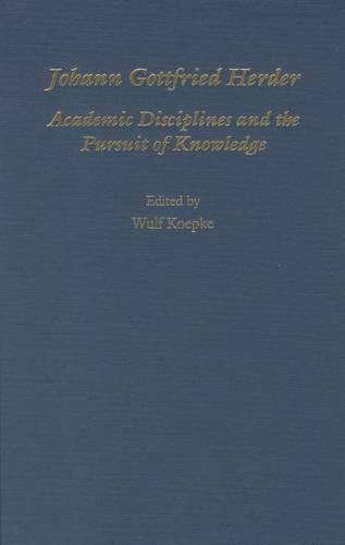 Johann Gottfried Herder: Academic Disciplines and the Pursuit of Knowledge - Studies in German Literature, Linguistics, and Culture (Hardback)