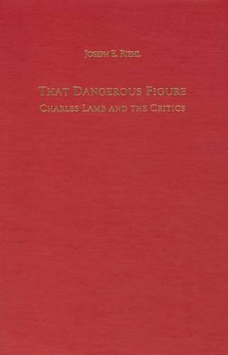 That Dangerous Figure: Charles Lamb and the Critics - Literary Criticism in Perspective (Hardback)