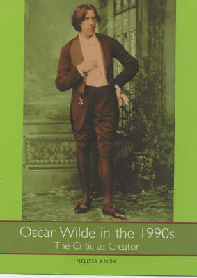 Oscar Wilde in the 1990s: The Critic as Creator - Literary Criticism in Perspective (Hardback)
