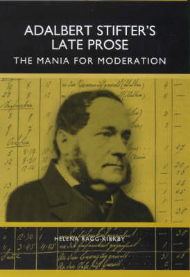 Adalbert Stifter's Late Prose: The Mania for Moderation - Studies in German Literature, Linguistics, and Culture (Hardback)