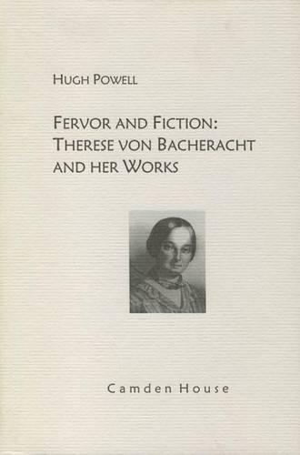 Fervor and Fiction: Therese von Bacheracht and her Works - Studies in German Literature, Linguistics, and Culture (Hardback)