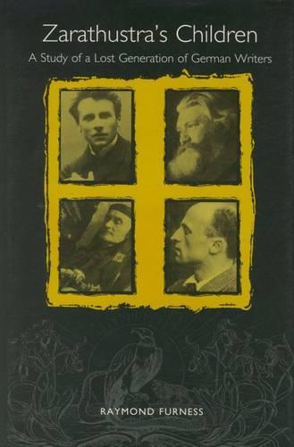 Zarathustra's Children: A Study of a Lost Generation of German Writers - Studies in German Literature, Linguistics, and Culture (Hardback)