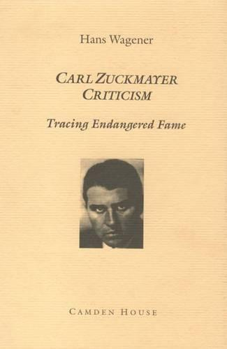 Carl Zuckmayer Criticism: Tracing Endangered Fame - Literary Criticism in Perspective (Hardback)