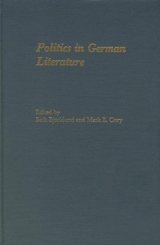Politics in German Literature: Essays in Memory of Frank G. Ryder - Studies in German Literature Linguistics and Culture (Hardback)