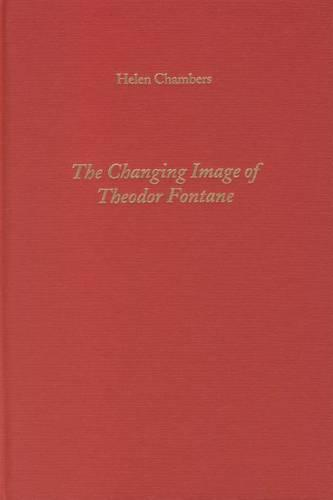 The Changing Image of Theodor Fontane - Literary Criticism in Perspective (Hardback)