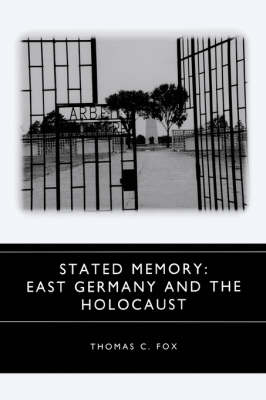 Stated Memory: East Germany and the Holocaust - Studies in German Literature, Linguistics, and Culture (Hardback)
