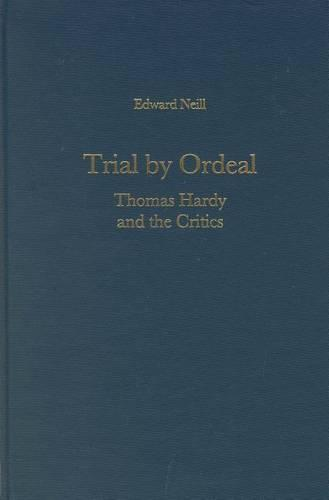 Trial by Ordeal: Thomas Hardy and the Critics - Literary Criticism in Perspective (Hardback)
