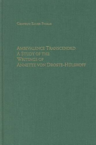 Ambivalence Transcended: A Study of the Writings of Annette von Droste-Hulshoff - Studies in German Literature, Linguistics, and Culture (Hardback)