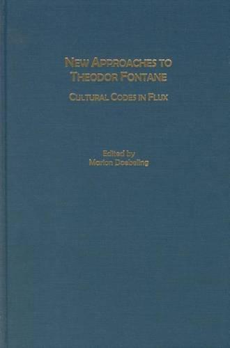 New Approaches to Theodor Fontane: Cultural Codes in Flux - Studies in German Literature, Linguistics, and Culture (Hardback)