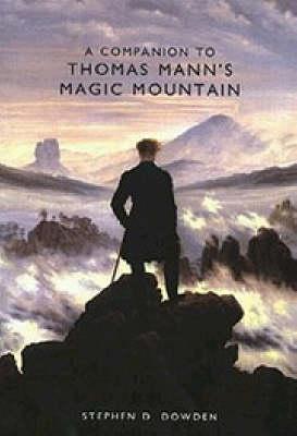A Companion to Thomas Mann's <I>Magic Mountain</I> - Studies in German Literature, Linguistics, and Culture (Hardback)