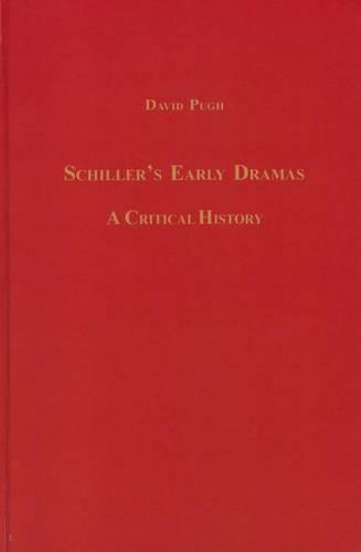 Schiller's Early Dramas: A Critical History - Studies in German Literature, Linguistics, and Culture (Hardback)