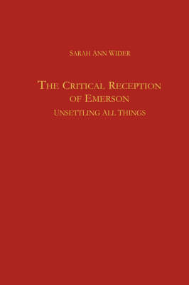 The Critical Reception of Emerson - Unsettling all Things (Hardback)