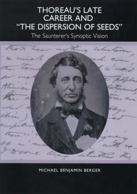 Thoreau's Late Career and The Dispersion of Seeds: The Saunterer's Synoptic Vision - Studies in English & American Literature & Culture (Hardback)