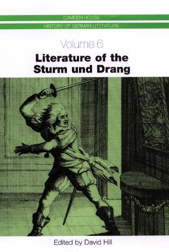 Literature of the Sturm und Drang - Camden House History of German Literature v. 6 (Hardback)