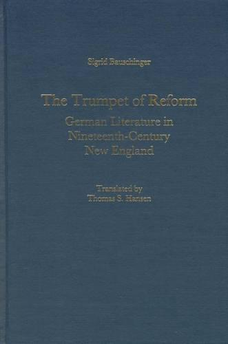 The Trumpet of Reform: German Literature in Nineteenth-Century New England - Studies in German Literature, Linguistics, and Culture (Hardback)