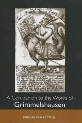 A Companion to the Works of Grimmelshausen - Studies in German Literature, Linguistics, and Culture (Hardback)