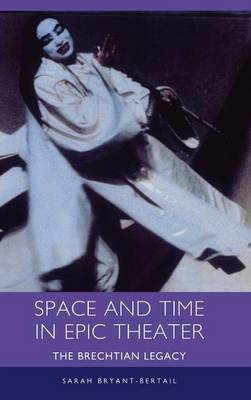 Space and Time in Epic Theater: The Brechtian Legacy - Studies in German Literature, Linguistics, and Culture (Hardback)