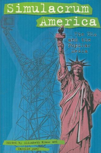 Simulacrum America: The USA and the Popular Media - European Studies in North American Literature and Culture (Hardback)