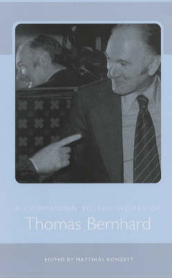 A Companion to the Works of Thomas Bernhard - Studies in German Literature, Linguistics, and Culture (Hardback)