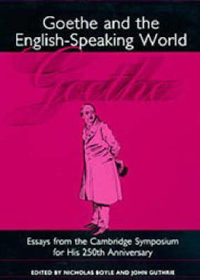 Goethe and the English-Speaking World: A Cambridge Symposium for His 250th Anniversary - Studies in German Literature, Linguistics, and Culture (Hardback)