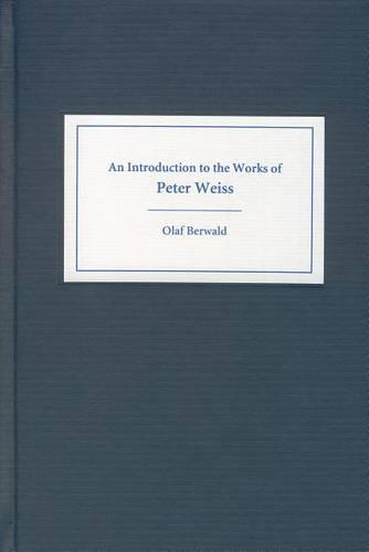 An Introduction to the Works of Peter Weiss - Studies in German Literature, Linguistics, and Culture (Hardback)