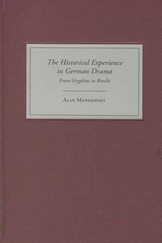 The Historical Experience in German Drama: From Gryphius to Brecht - Studies in German Literature, Linguistics, and Culture (Hardback)