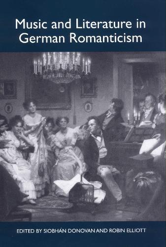 Music and Literature in German Romanticism - Studies in German Literature, Linguistics, and Culture (Hardback)