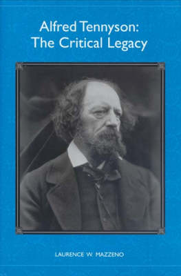 Alfred Tennyson: The Critical Legacy - Literary Criticism in Perspective (Hardback)