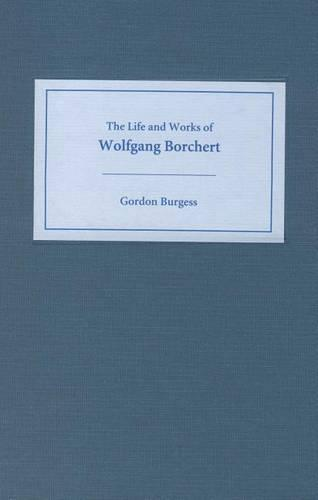 The Life and Works of Wolfgang Borchert - Studies in German Literature, Linguistics, and Culture (Hardback)