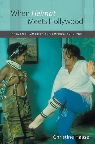 When <I>Heimat</I> Meets Hollywood: German Filmmakers and America, 1985-2005 - Studies in German Literature, Linguistics, and Culture v. 14 (Hardback)