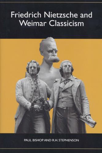 Friedrich Nietzsche and Weimar Classicism - Studies in German Literature, Linguistics, and Culture (Hardback)