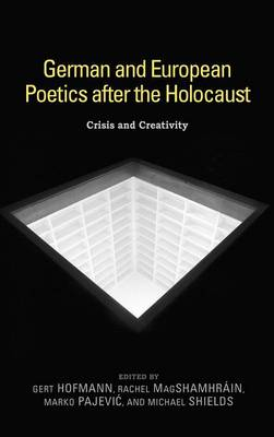 German and European Poetics after the Holocaust: Crisis and Creativity - Studies in German Literature, Linguistics, and Culture v. 100 (Hardback)