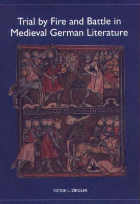 Trial by Fire and Battle in Medieval German Literature - Studies in German Literature, Linguistics, and Culture (Hardback)